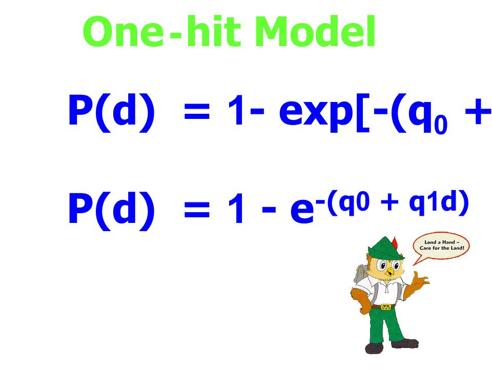 One - hit Model P(d) = 1- exp[-(q0 + q1d)] P(d) = 1 - e-(q0 + q1d)